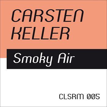 Carsten Keller – Smoky Air (CLSRM005)